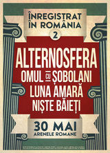 Concert Alternosfera, Omul Cu Sobolani, Luna Amara si Niste Baieti la Arenele Romane