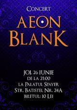 Concert Aeon Blank la Palatul Spayer, joi, 26 iunie, ora 21.00