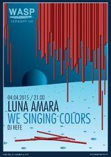 Concert Luna Amara, We Singing Colors, DJ Hefe in WASP pe 4 aprilie