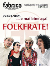 Trupa Folk Frate! lanseaza primul album in Bucuresti!