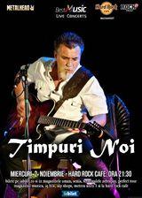 TIMPURI NOI canta pe 2 noiembrie la Hard Rock Cafe din Bucuresti