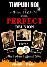PERFECT Reunion Timpuri Noi & Partizan pe 5 mai la Beraria H