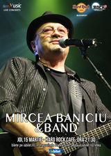 Concert Mircea Baniciu pe 15 Martie la Hard Rock Cafe