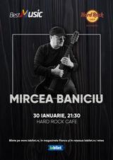 Concert Mircea Baniciu pe 30 ianuarie 2020 in Hard Rock Cafe