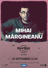 Concert Mihai Margineanu pe 24 septembrie la Hard Rock Cafe