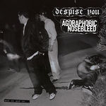 Agoraphobic Nosebleed si Despise You lanseaza un album split