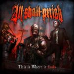 All Shall Perish - This Is Where It Ends (cronica de album)