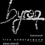 BYRON lanseaza DVD-ul Live Underground in Silver Church din Bucuresti