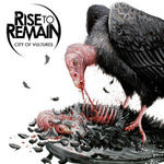Asculta integral noul album Rise To Remain, City Of Vultures