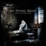 My Dying Bride - A Map of All Our Failures (parerea unui fan)