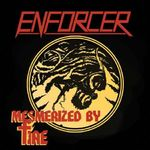 Enforcer: Mesmerized By Fire (videoclip nou)