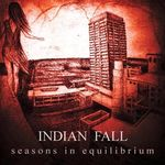 Asculta noul album INDIAN FALL - Seasons In The Equilibrium pe METALHEAD