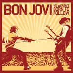 Bon Jovi lanseaza un nou EP - We Weren't Born To Follow